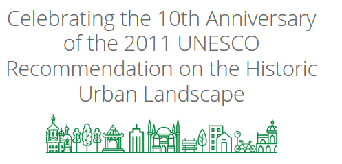 Celebrating the 10th Anniversary of the 2011 UNESCO Recommendation on the Historic Urban Landscape