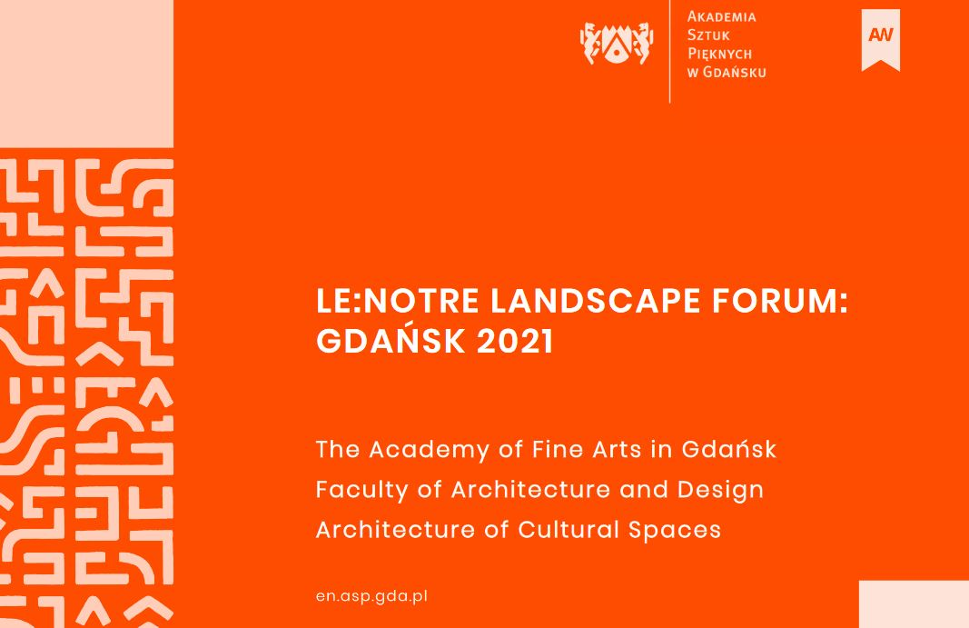 10th LE:NOTRE Landscape Forum Gdańsk Transforming Cityscapes with Art, 20-24 April 2021, Gdansk, Poland