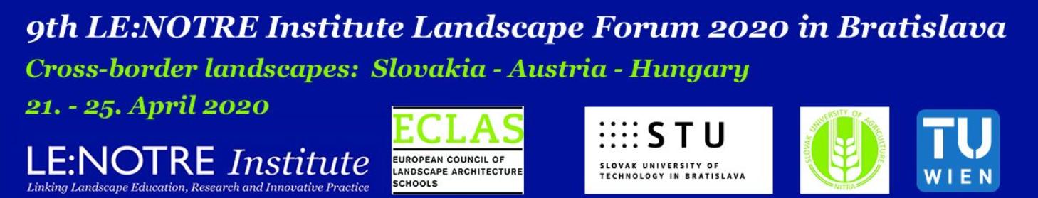 9th LE:NOTRE Landscape Forum Bratislava  Cross-border landscapes Slovakia – Austria – Hungary, 21-25 April 2020