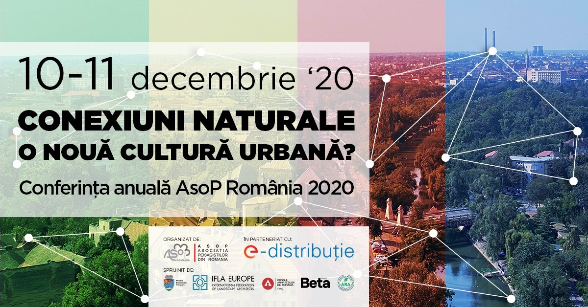 The Annual Romanian Landscape Architect Association Conference – AsoP:  Natural Connections. A New Urban Culture? 10 - 11 December 2020, Timișoara