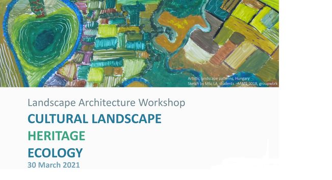 Workshop 'Cultural Landscape - Heritage - Ecology' will be organised online on 30 March 2021