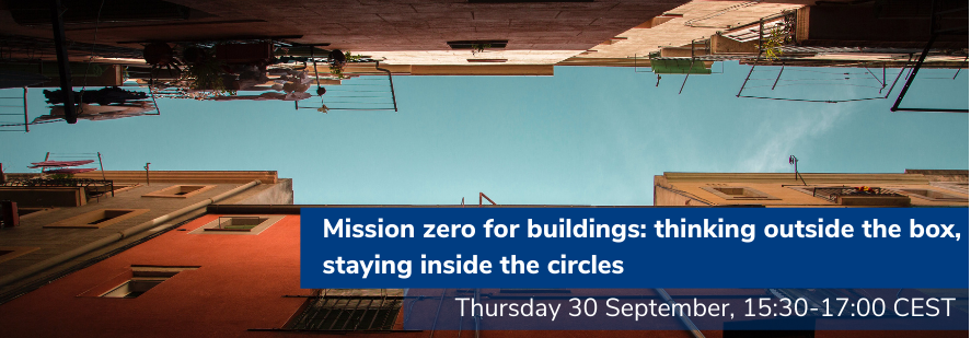"""EEB Webinar """"Mission zero for buildings: thinking outside the box, staying inside the circles"""", 30 September 2021"""