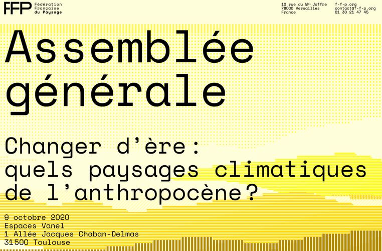 "General Assembly of Fédération Française du Paysage, Toulouse, 9 October 2020: ""Change of era: What climatic landscapes of the Anthropocene?"""