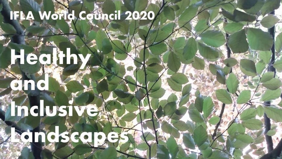 "2020 IFLA World Council ""Healthy and Inclusive Landscapes"" 25-26 September 2020"
