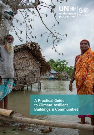 UN Environment Programme - A Practical Guide to Climate-resilient Buildings & Communities